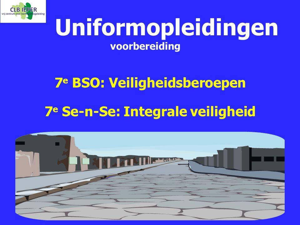 Uniformopleidingen voorbereiding 7 e BSO: Veiligheidsberoepen 7 e Se-n-Se: Integrale veiligheid