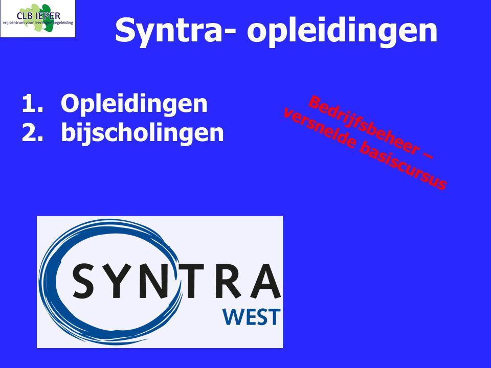Syntra- opleidingen 1.Opleidingen 2.bijscholingen Bedrijfsbeheer – versnelde basiscursus