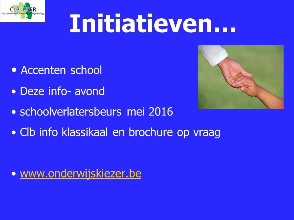 Initiatieven… Accenten school Deze info- avond schoolverlatersbeurs mei 2016 Clb info klassikaal en brochure op vraag www.onderwijskiezer.be