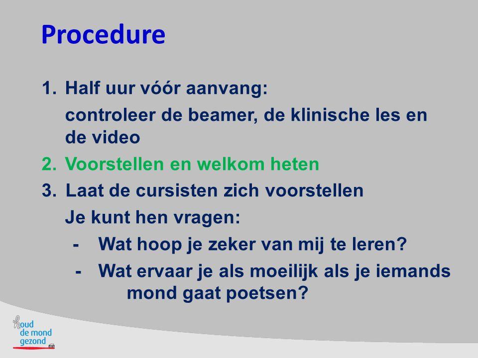 Procedure 1.Half uur vóór aanvang: controleer de beamer, de klinische les en de video 2.Voorstellen en welkom heten 3.Laat de cursisten zich voorstell