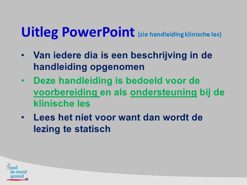 Uitleg PowerPoint (zie handleiding klinische les) Van iedere dia is een beschrijving in de handleiding opgenomen Deze handleiding is bedoeld voor de v