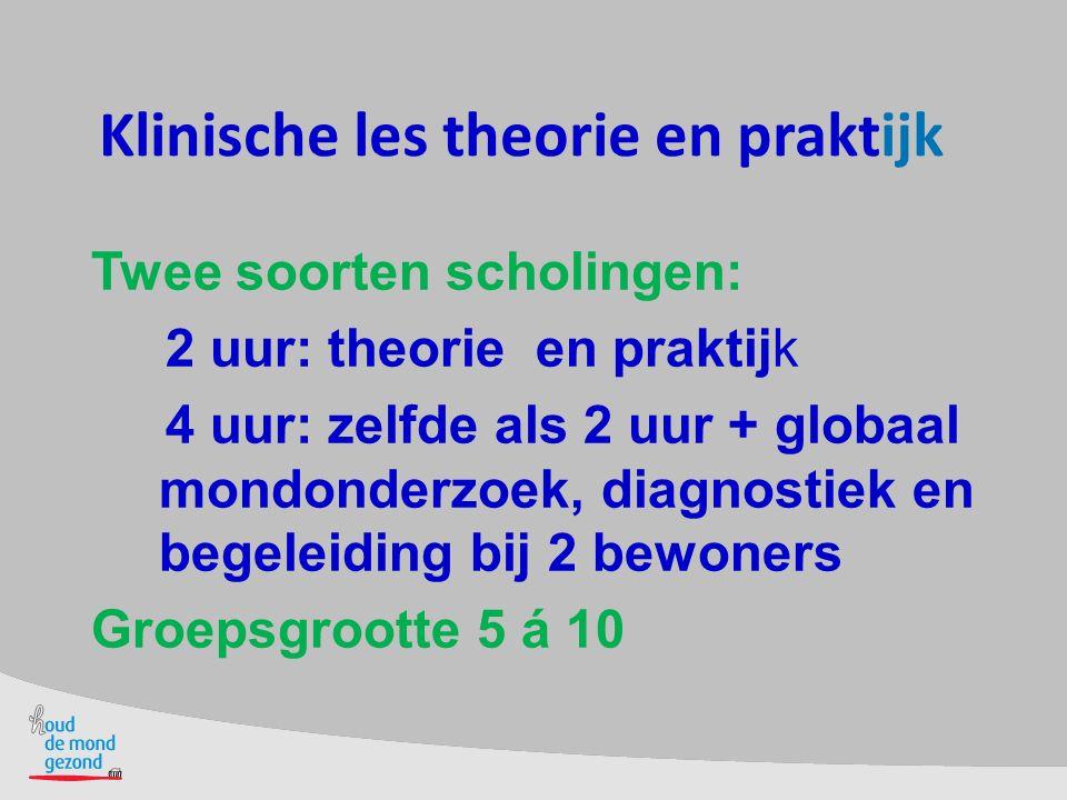 Klinische les theorie en praktijk Twee soorten scholingen: 2 uur: theorie en praktijk 4 uur: zelfde als 2 uur + globaal mondonderzoek, diagnostiek en