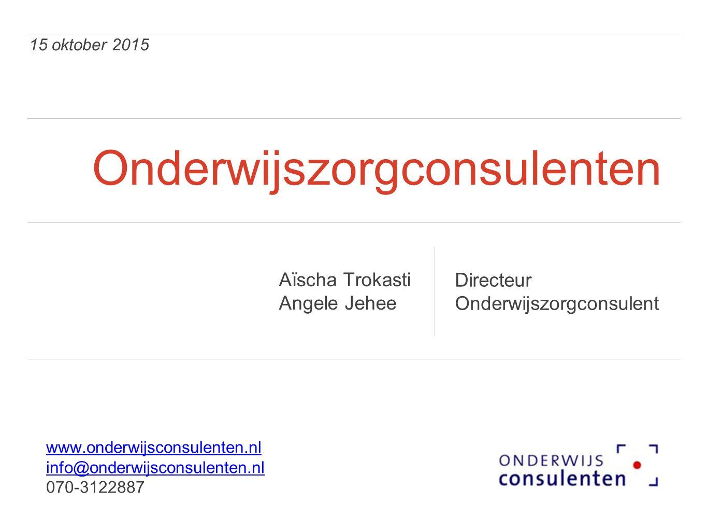 15 oktober 2015 Onderwijszorgconsulenten Directeur Onderwijszorgconsulent Aïscha Trokasti Angele Jehee www.onderwijsconsulenten.nl info@onderwijsconsu