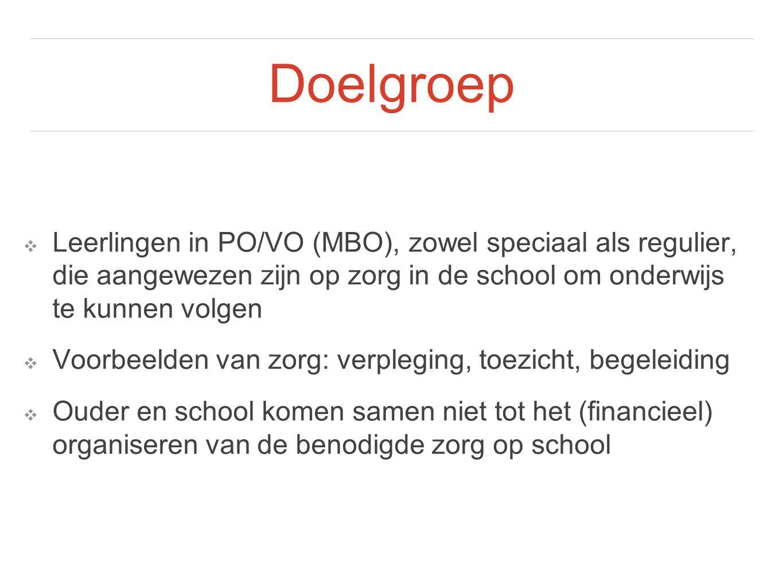 Doelgroep ❖ Leerlingen in PO/VO (MBO), zowel speciaal als regulier, die aangewezen zijn op zorg in de school om onderwijs te kunnen volgen ❖ Voorbeeld