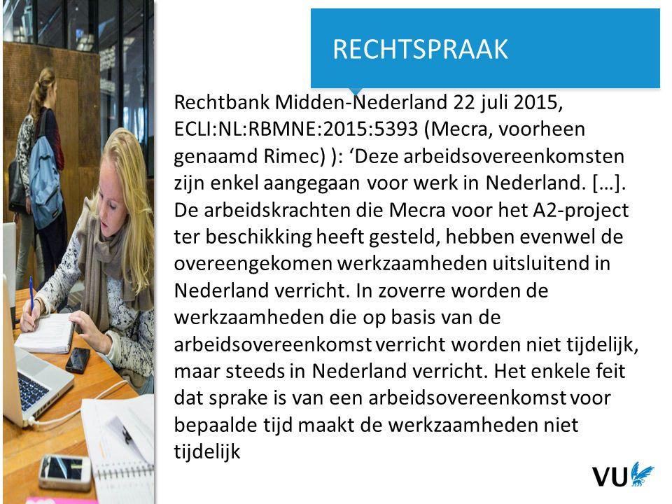 11Het begint met een idee 11 Het begint met een idee Rechtbank Midden-Nederland 22 juli 2015, ECLI:NL:RBMNE:2015:5393 (Mecra, voorheen genaamd Rimec) ): 'Deze arbeidsovereenkomsten zijn enkel aangegaan voor werk in Nederland.