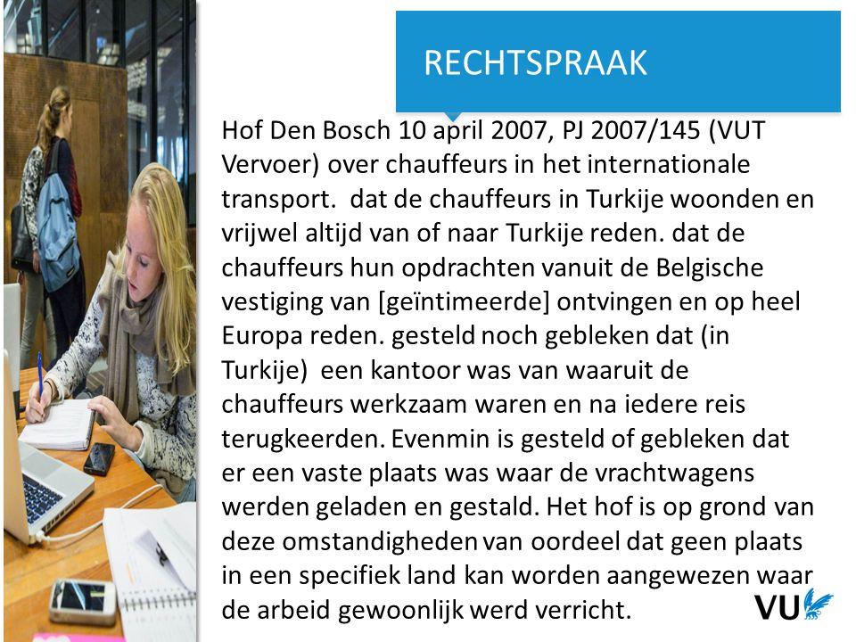 12Het begint met een idee 12 Het begint met een idee Hof Den Bosch 10 april 2007, PJ 2007/145 (VUT Vervoer) over chauffeurs in het internationale transport.