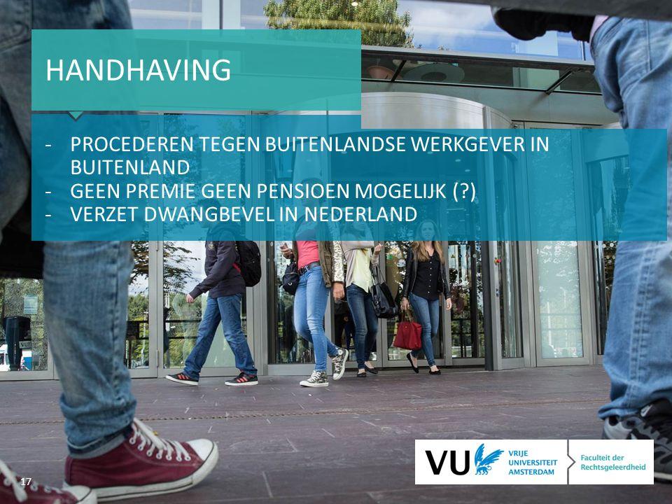 17 HANDHAVING -PROCEDEREN TEGEN BUITENLANDSE WERKGEVER IN BUITENLAND -GEEN PREMIE GEEN PENSIOEN MOGELIJK ( ) -VERZET DWANGBEVEL IN NEDERLAND