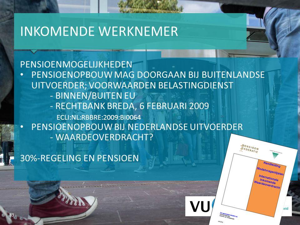 33 INKOMENDE WERKNEMER PENSIOENMOGELIJKHEDEN PENSIOENOPBOUW MAG DOORGAAN BIJ BUITENLANDSE UITVOERDER; VOORWAARDEN BELASTINGDIENST - BINNEN/BUITEN EU - RECHTBANK BREDA, 6 FEBRUARI 2009 ECLI:NL:RBBRE:2009:BI0064 PENSIOENOPBOUW BIJ NEDERLANDSE UITVOERDER - WAARDEOVERDRACHT.