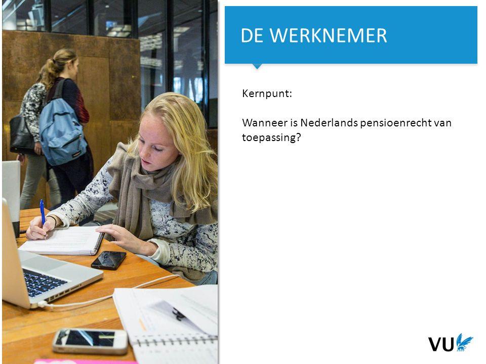4Het begint met een idee 4 Kernpunt: Wanneer is Nederlands pensioenrecht van toepassing.