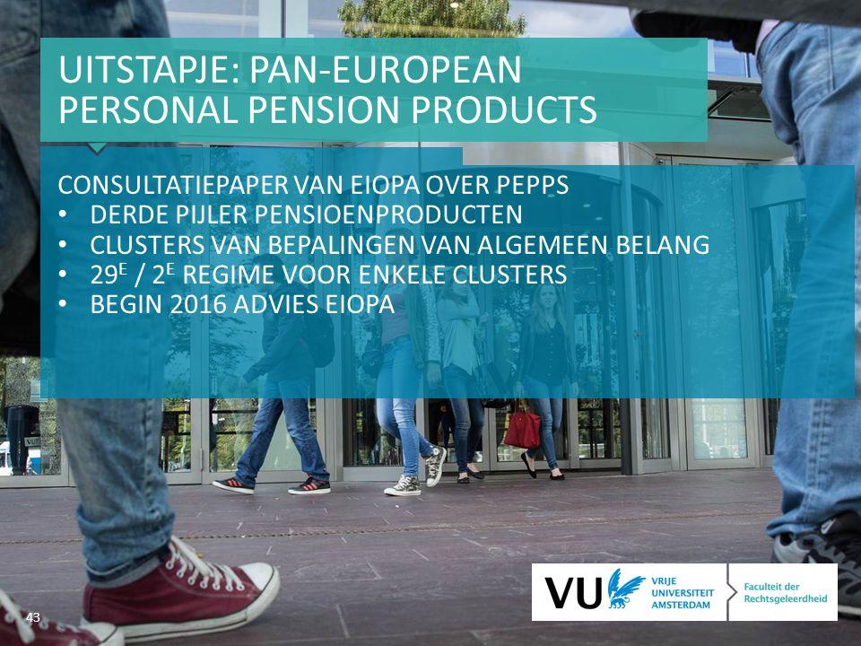 43 UITSTAPJE: PAN-EUROPEAN PERSONAL PENSION PRODUCTS CONSULTATIEPAPER VAN EIOPA OVER PEPPS DERDE PIJLER PENSIOENPRODUCTEN CLUSTERS VAN BEPALINGEN VAN ALGEMEEN BELANG 29 E / 2 E REGIME VOOR ENKELE CLUSTERS BEGIN 2016 ADVIES EIOPA