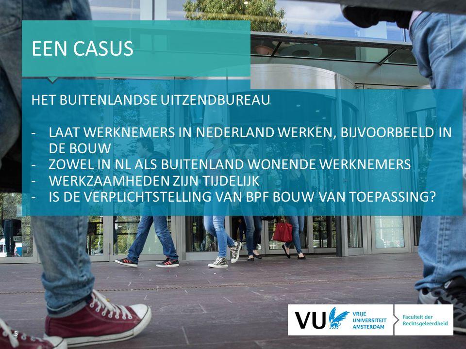 5 EEN CASUS HET BUITENLANDSE UITZENDBUREAU -LAAT WERKNEMERS IN NEDERLAND WERKEN, BIJVOORBEELD IN DE BOUW -ZOWEL IN NL ALS BUITENLAND WONENDE WERKNEMERS -WERKZAAMHEDEN ZIJN TIJDELIJK -IS DE VERPLICHTSTELLING VAN BPF BOUW VAN TOEPASSING?