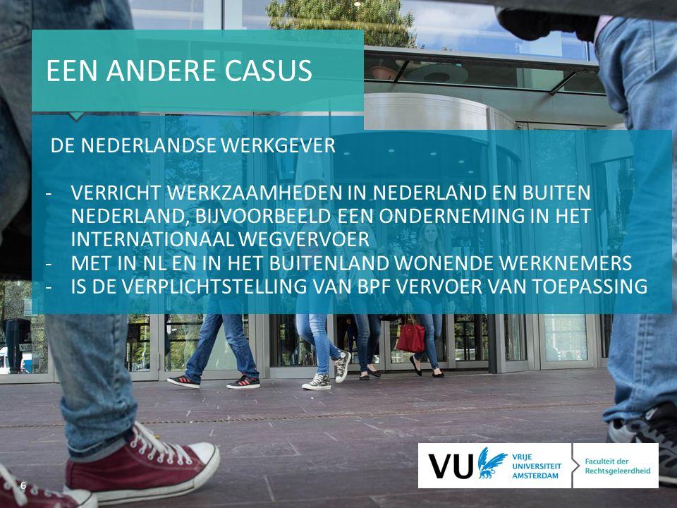 6 EEN ANDERE CASUS DE NEDERLANDSE WERKGEVER -VERRICHT WERKZAAMHEDEN IN NEDERLAND EN BUITEN NEDERLAND, BIJVOORBEELD EEN ONDERNEMING IN HET INTERNATIONAAL WEGVERVOER -MET IN NL EN IN HET BUITENLAND WONENDE WERKNEMERS -IS DE VERPLICHTSTELLING VAN BPF VERVOER VAN TOEPASSING