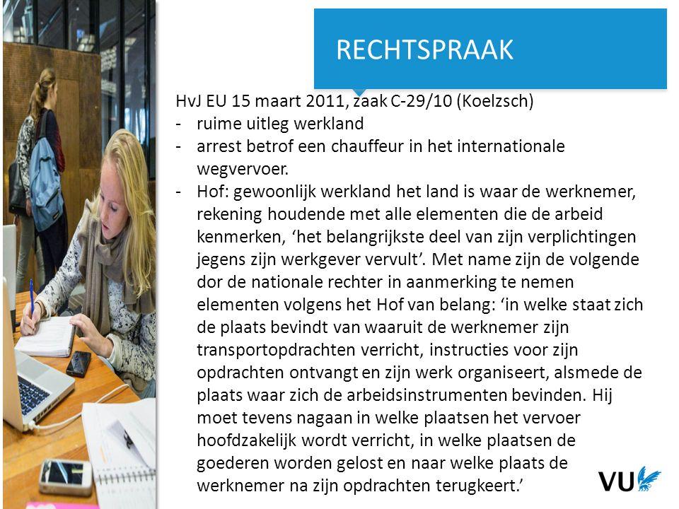 9Het begint met een idee 9 HvJ EU 15 maart 2011, zaak C-29/10 (Koelzsch) -ruime uitleg werkland -arrest betrof een chauffeur in het internationale wegvervoer.