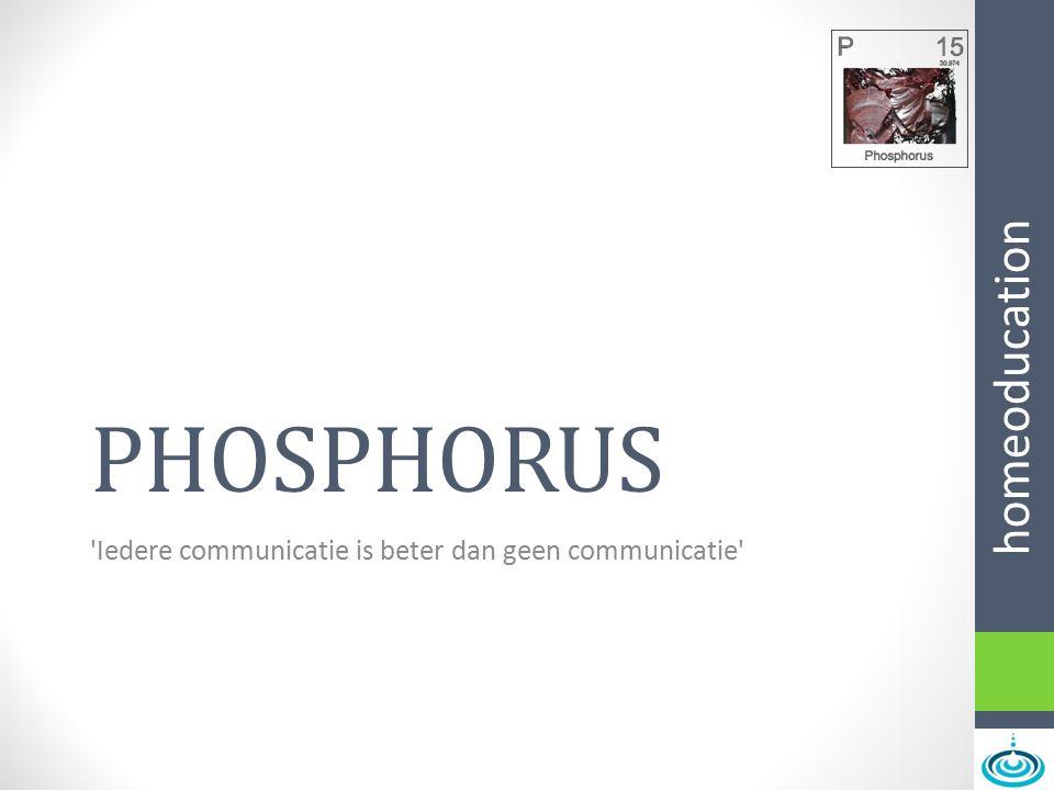 homeoducation PHOSPHORUS 'Iedere communicatie is beter dan geen communicatie'