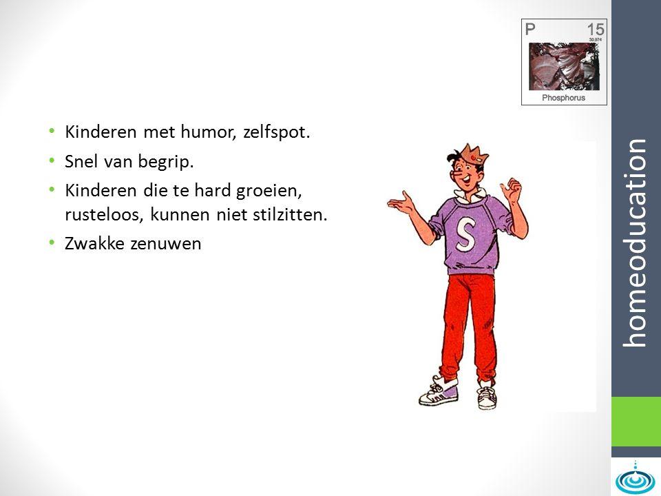homeoducation Kinderen met humor, zelfspot. Snel van begrip. Kinderen die te hard groeien, rusteloos, kunnen niet stilzitten. Zwakke zenuwen