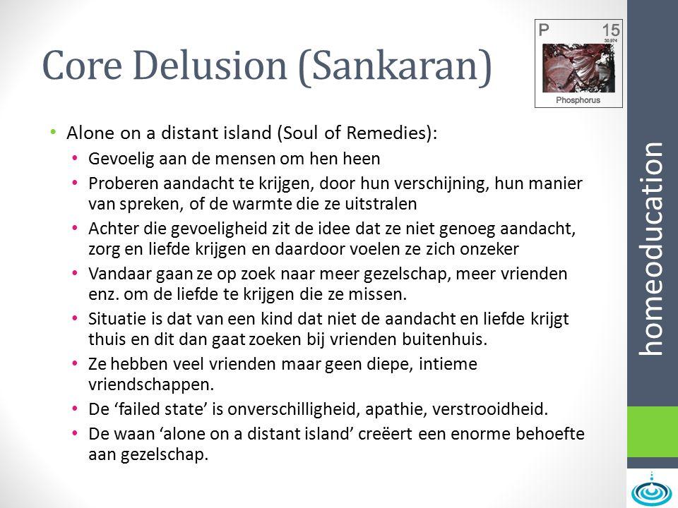 homeoducation Core Delusion (Sankaran) Alone on a distant island (Soul of Remedies): Gevoelig aan de mensen om hen heen Proberen aandacht te krijgen,