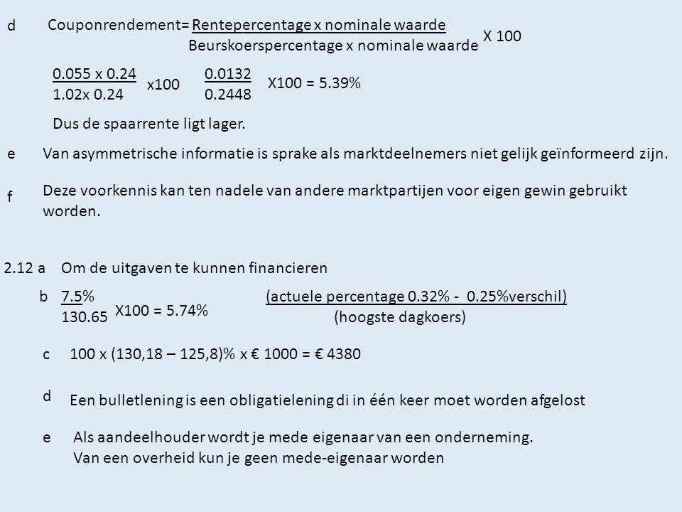 2.4 en 2.5 Lenen 2.13a Antwoorden A Lenen voor een duurzaam goed b Aflossing € 100000 : 10 = € 10000 c Tot het 4 de jaar is er 4x € 10000 = € 40000 afgelost.