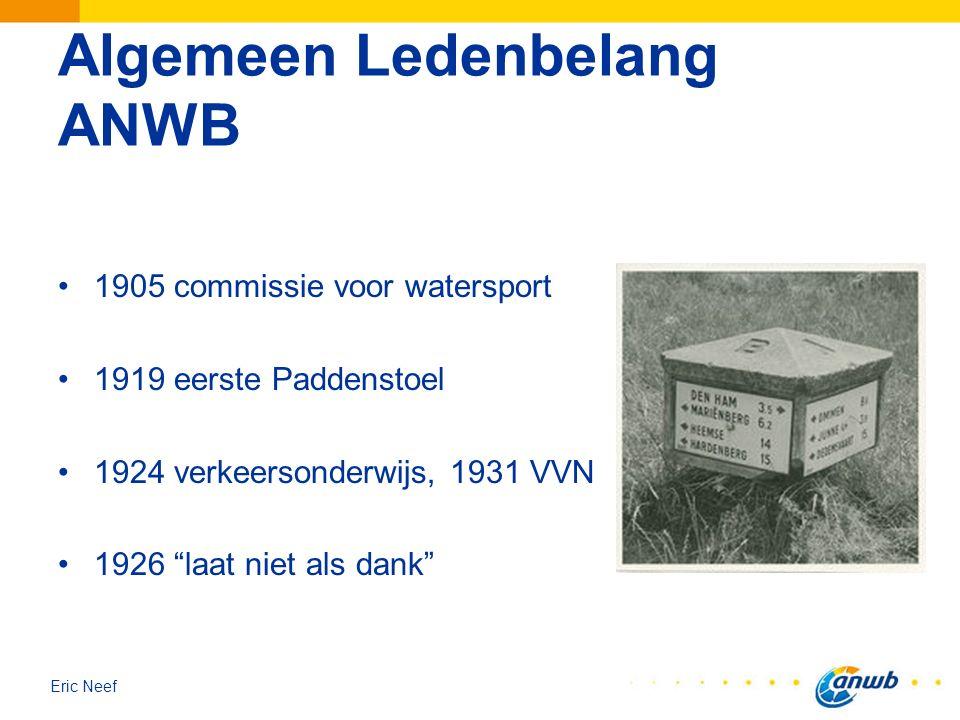 """Eric Neef Algemeen Ledenbelang ANWB 1905 commissie voor watersport 1919 eerste Paddenstoel 1924 verkeersonderwijs, 1931 VVN 1926 """"laat niet als dank"""""""