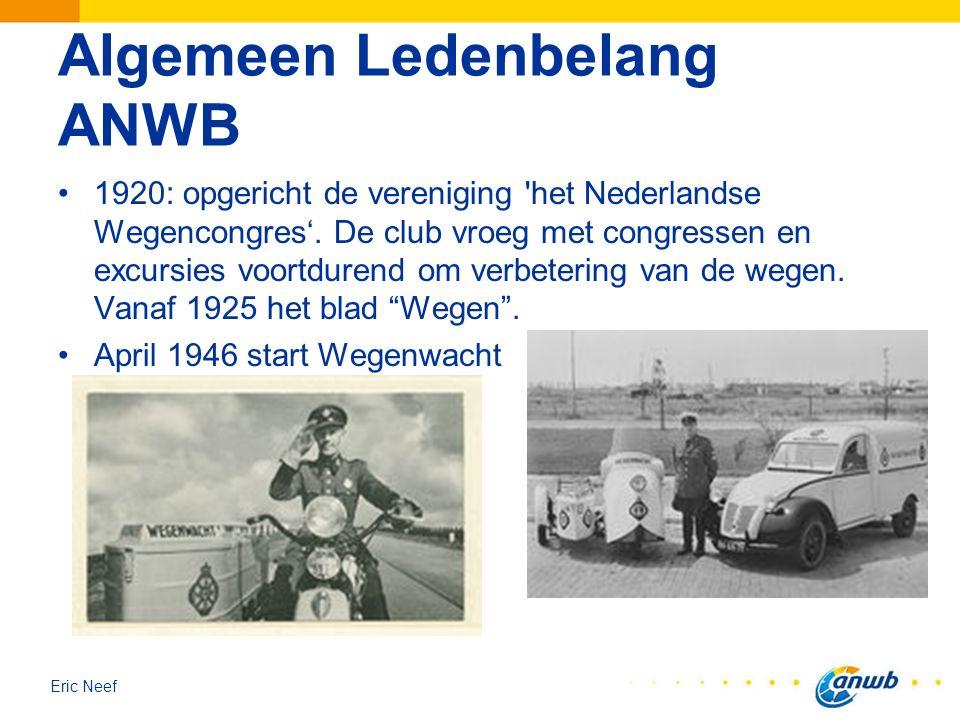 Eric Neef Algemeen Ledenbelang ANWB 1920: opgericht de vereniging 'het Nederlandse Wegencongres'. De club vroeg met congressen en excursies voortduren