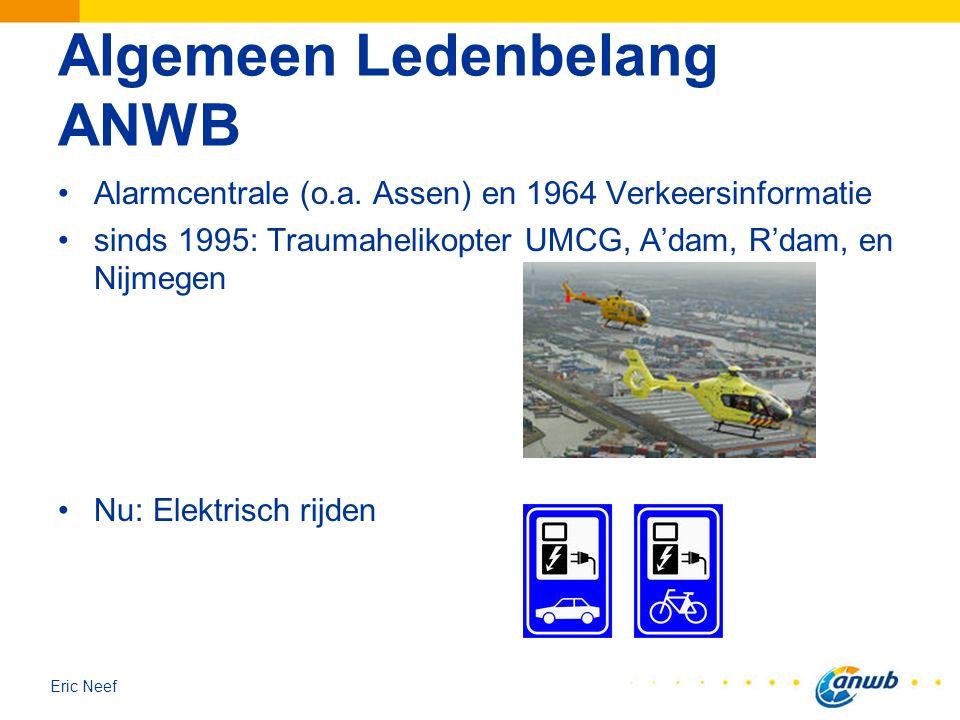 Eric Neef Algemeen Ledenbelang ANWB Alarmcentrale (o.a. Assen) en 1964 Verkeersinformatie sinds 1995: Traumahelikopter UMCG, A'dam, R'dam, en Nijmegen