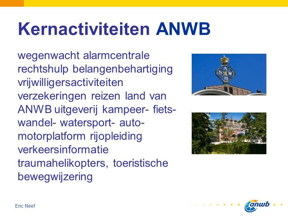 Eric Neef Kernactiviteiten ANWB wegenwacht alarmcentrale rechtshulp belangenbehartiging vrijwilligersactiviteiten verzekeringen reizen land van ANWB u