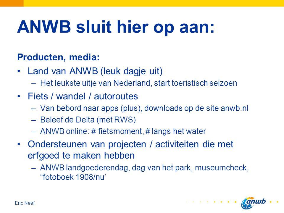Eric Neef ANWB sluit hier op aan: Producten, media: Land van ANWB (leuk dagje uit) –Het leukste uitje van Nederland, start toeristisch seizoen Fiets /