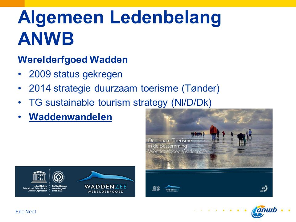 Eric Neef Algemeen Ledenbelang ANWB Werelderfgoed Wadden 2009 status gekregen 2014 strategie duurzaam toerisme (Tønder) TG sustainable tourism strategy (Nl/D/Dk) Waddenwandelen