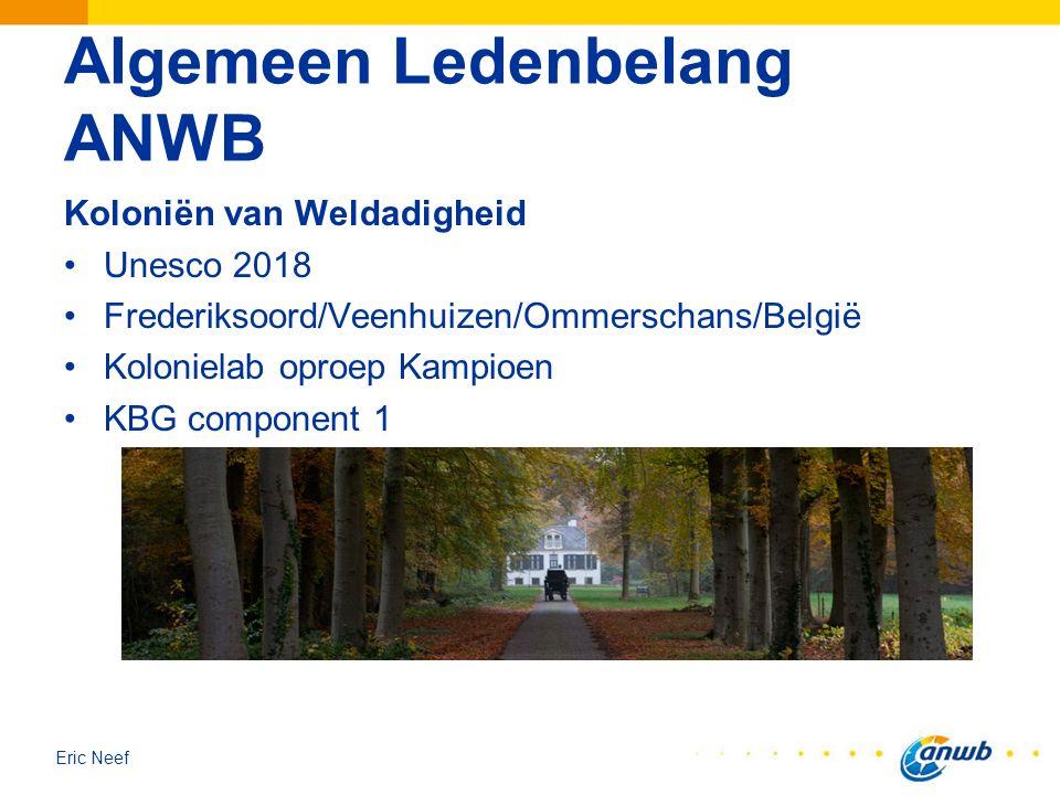 Eric Neef Algemeen Ledenbelang ANWB Koloniën van Weldadigheid Unesco 2018 Frederiksoord/Veenhuizen/Ommerschans/België Kolonielab oproep Kampioen KBG c