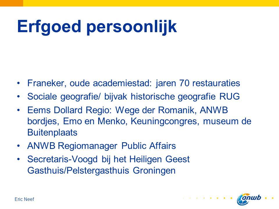 Eric Neef Erfgoed persoonlijk Franeker, oude academiestad: jaren 70 restauraties Sociale geografie/ bijvak historische geografie RUG Eems Dollard Regi