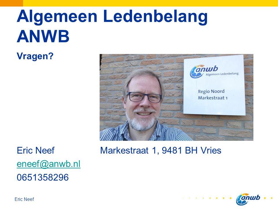 Eric Neef Algemeen Ledenbelang ANWB Vragen? Eric NeefMarkestraat 1, 9481 BH Vries eneef@anwb.nl 0651358296