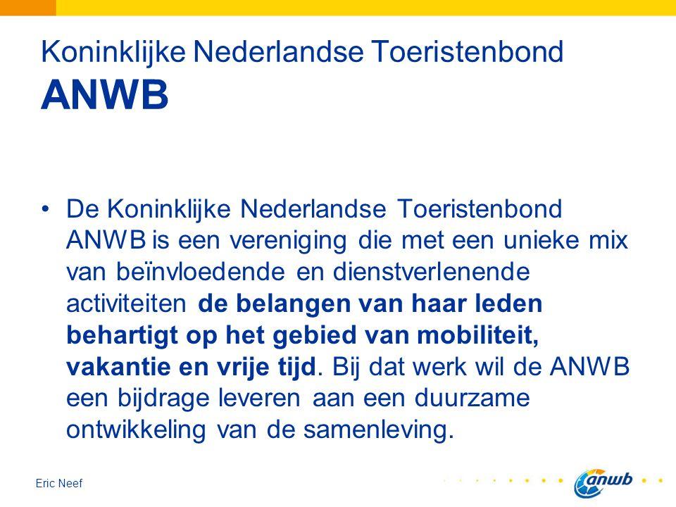 Eric Neef Koninklijke Nederlandse Toeristenbond ANWB De Koninklijke Nederlandse Toeristenbond ANWB is een vereniging die met een unieke mix van beïnvl