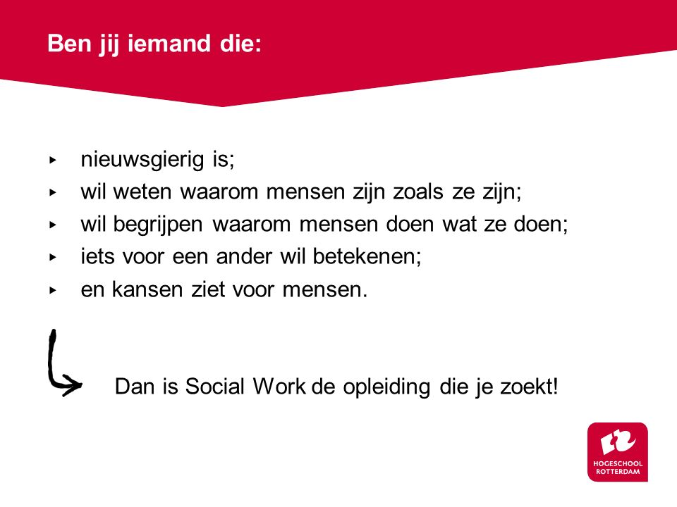 ▸ Sociaal werk in de wijk ▸ Sociaal werk in de zorg (ggz en/of gehandicaptenzorg) ▸ Sociaal werk in het jeugddomein Na twee jaar kies je een profiel