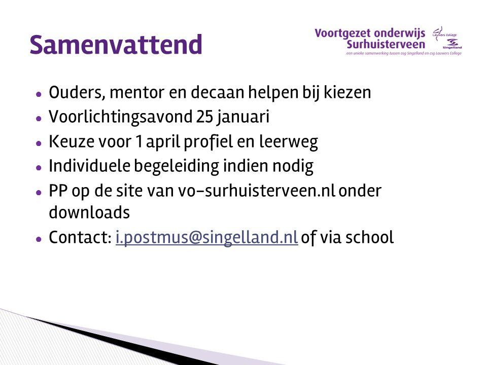 Samenvattend ● Ouders, mentor en decaan helpen bij kiezen ● Voorlichtingsavond 25 januari ● Keuze voor 1 april profiel en leerweg ● Individuele begele