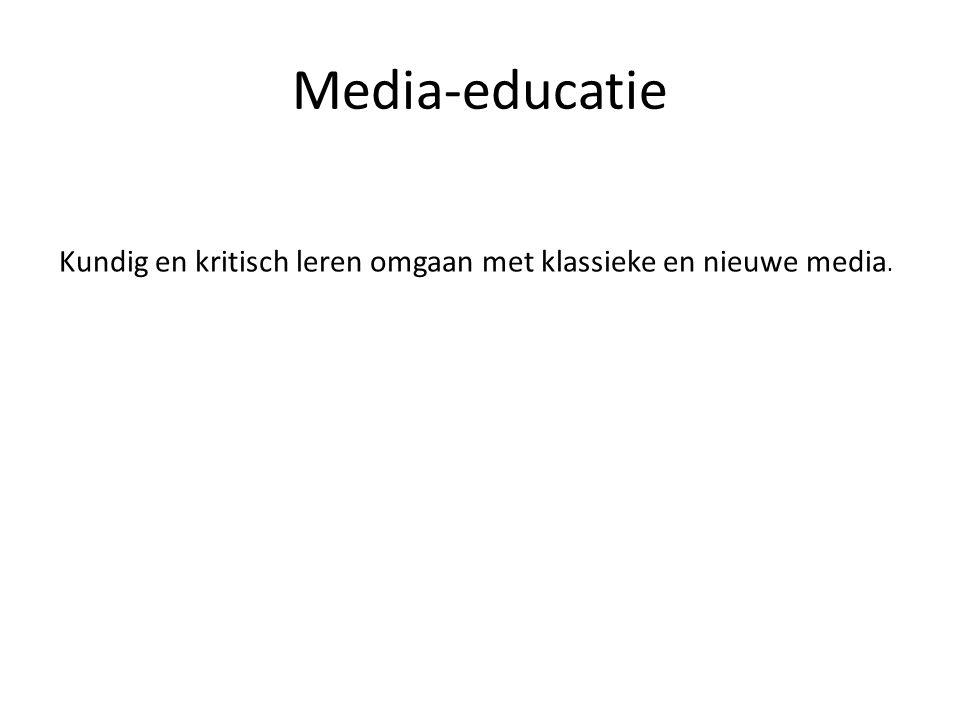 Media-educatie Kundig en kritisch leren omgaan met klassieke en nieuwe media.