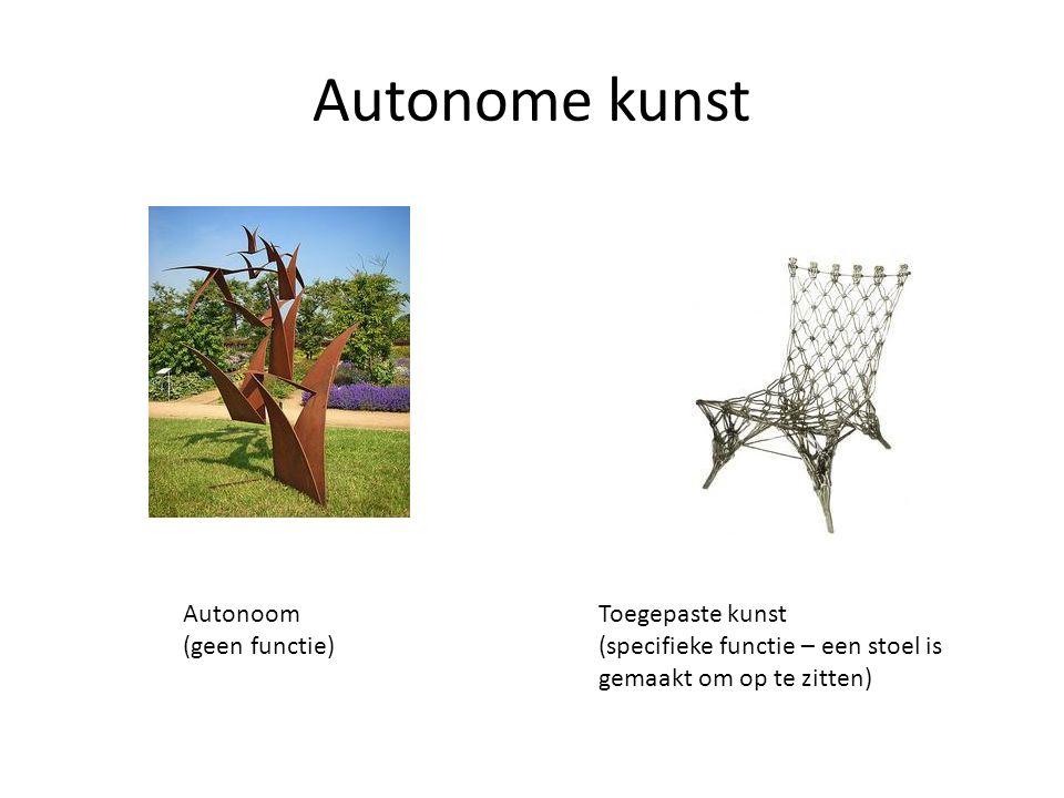 Autonome kunst Autonoom (geen functie) Toegepaste kunst (specifieke functie – een stoel is gemaakt om op te zitten)