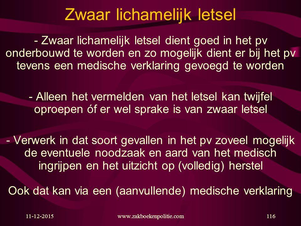 11-12-2015www.zakboekenpolitie.com116 Zwaar lichamelijk letsel - Zwaar lichamelijk letsel dient goed in het pv onderbouwd te worden en zo mogelijk die
