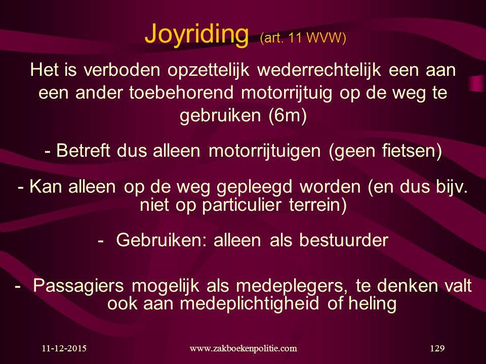11-12-2015www.zakboekenpolitie.com129 Joyriding (art. 11 WVW) Het is verboden opzettelijk wederrechtelijk een aan een ander toebehorend motorrijtuig o
