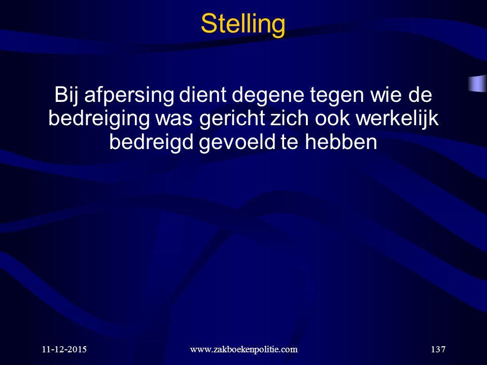11-12-2015www.zakboekenpolitie.com137 Stelling Bij afpersing dient degene tegen wie de bedreiging was gericht zich ook werkelijk bedreigd gevoeld te h