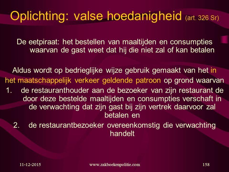 11-12-2015www.zakboekenpolitie.com158 Oplichting: valse hoedanigheid (art. 326 Sr) De eetpiraat: het bestellen van maaltijden en consumpties waarvan d