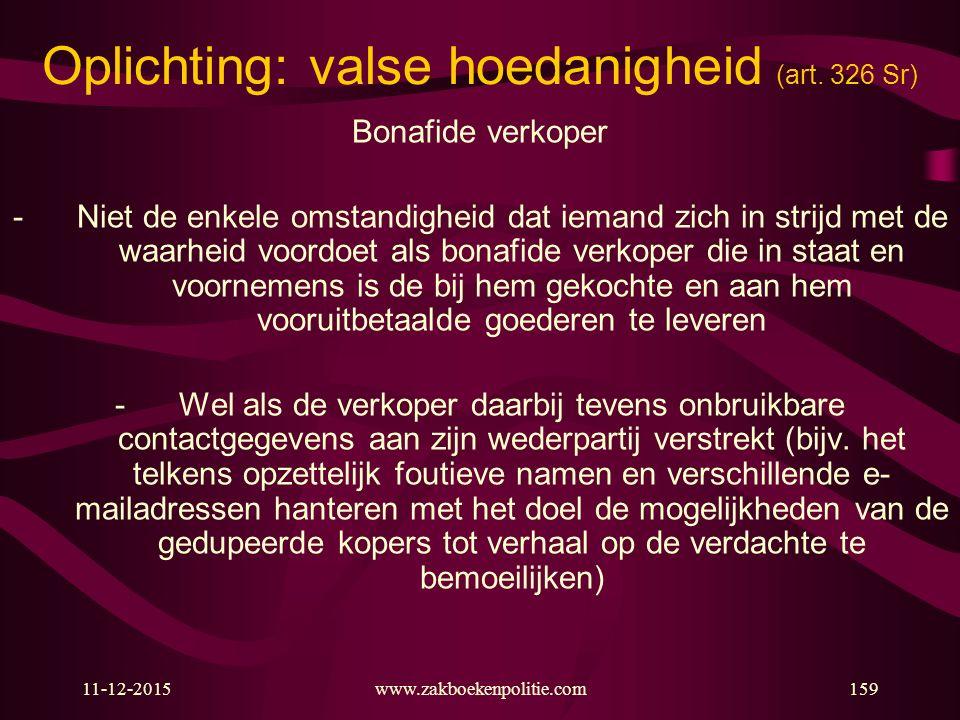 11-12-2015www.zakboekenpolitie.com159 Oplichting: valse hoedanigheid (art. 326 Sr) Bonafide verkoper -Niet de enkele omstandigheid dat iemand zich in