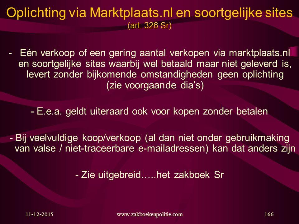11-12-2015www.zakboekenpolitie.com166 Oplichting via Marktplaats.nl en soortgelijke sites (art. 326 Sr) -Eén verkoop of een gering aantal verkopen via