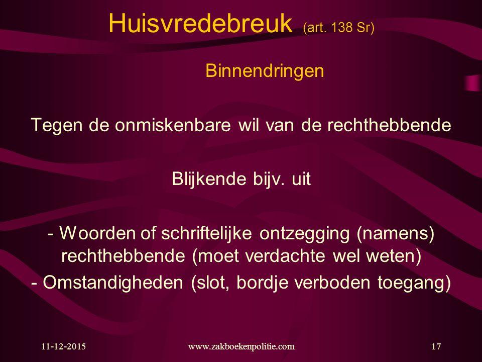 11-12-2015www.zakboekenpolitie.com17 Huisvredebreuk (art. 138 Sr) Binnendringen Tegen de onmiskenbare wil van de rechthebbende Blijkende bijv. uit - W