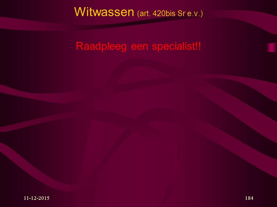 11-12-2015184 Witwassen (art. 420bis Sr e.v.) Raadpleeg een specialist!!
