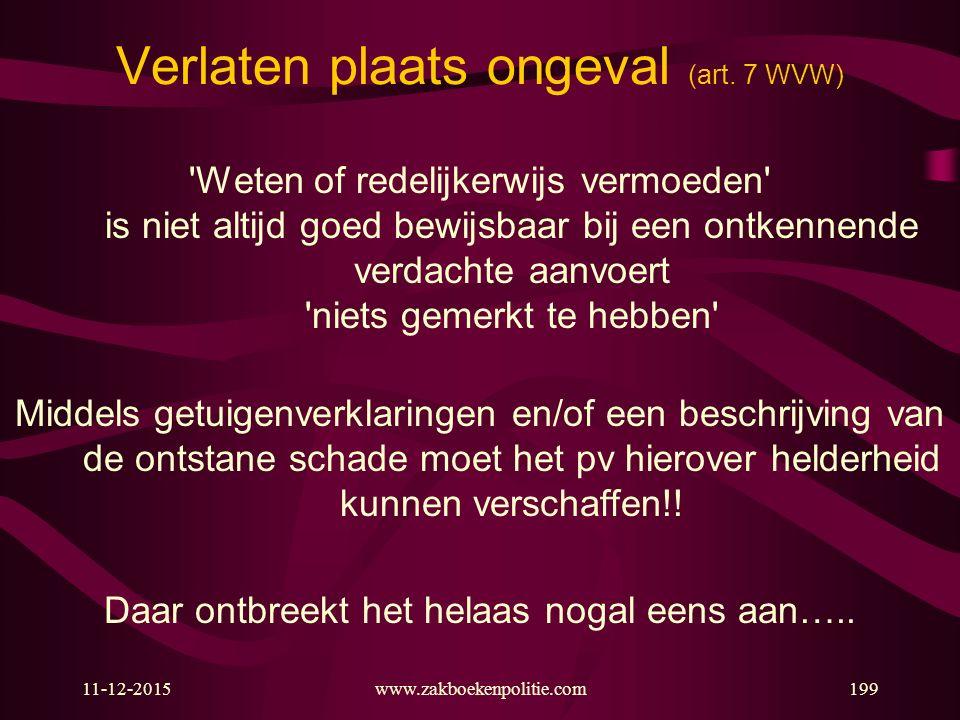 11-12-2015www.zakboekenpolitie.com199 Verlaten plaats ongeval (art. 7 WVW) 'Weten of redelijkerwijs vermoeden' is niet altijd goed bewijsbaar bij een