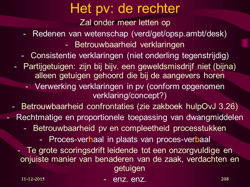 11-12-2015208 Het pv: de rechter Zal onder meer letten op -Redenen van wetenschap (verd/get/opsp.ambt/desk) -Betrouwbaarheid verklaringen -Consistenti