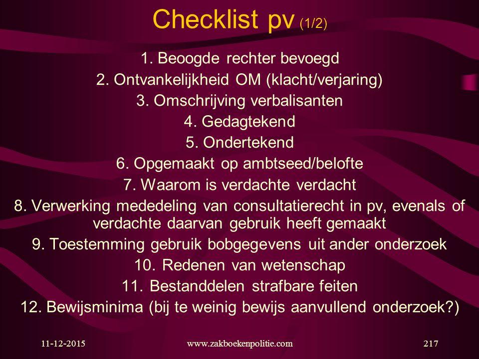 11-12-2015217 Checklist pv (1/2) 1. Beoogde rechter bevoegd 2. Ontvankelijkheid OM (klacht/verjaring) 3. Omschrijving verbalisanten 4. Gedagtekend 5.