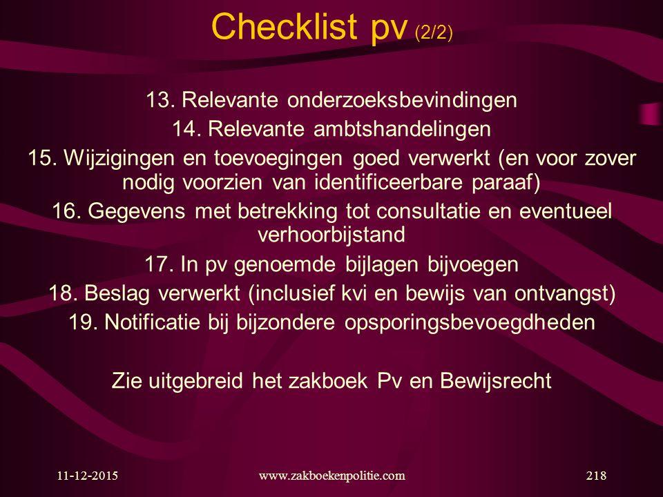 11-12-2015218 Checklist pv (2/2) 13. Relevante onderzoeksbevindingen 14. Relevante ambtshandelingen 15. Wijzigingen en toevoegingen goed verwerkt (en