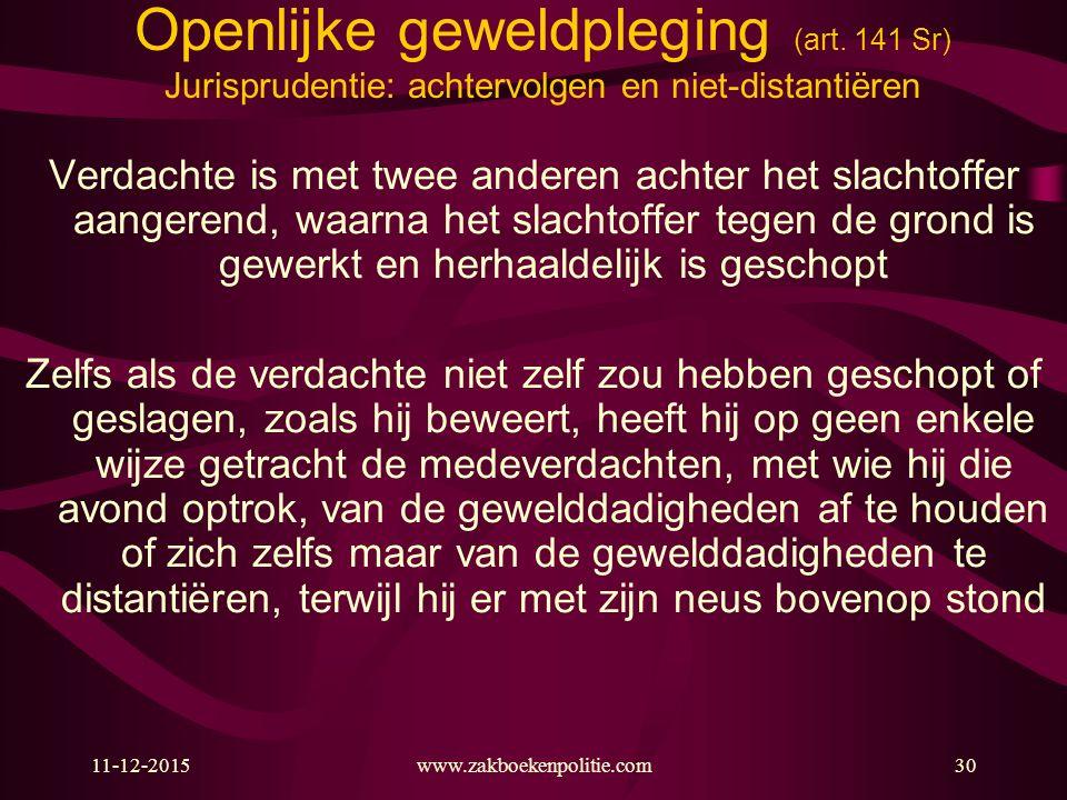 11-12-2015www.zakboekenpolitie.com30 Openlijke geweldpleging (art. 141 Sr) Jurisprudentie: achtervolgen en niet-distantiëren Verdachte is met twee and