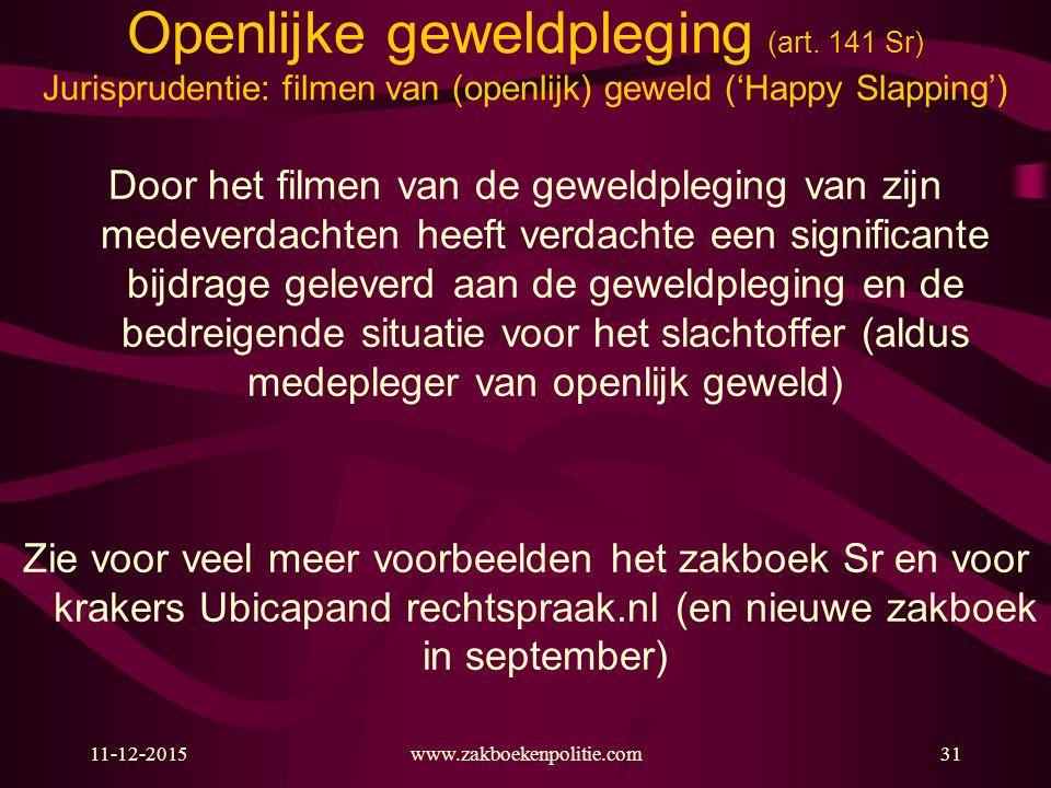 11-12-2015www.zakboekenpolitie.com31 Openlijke geweldpleging (art. 141 Sr) Jurisprudentie: filmen van (openlijk) geweld ('Happy Slapping') Door het fi