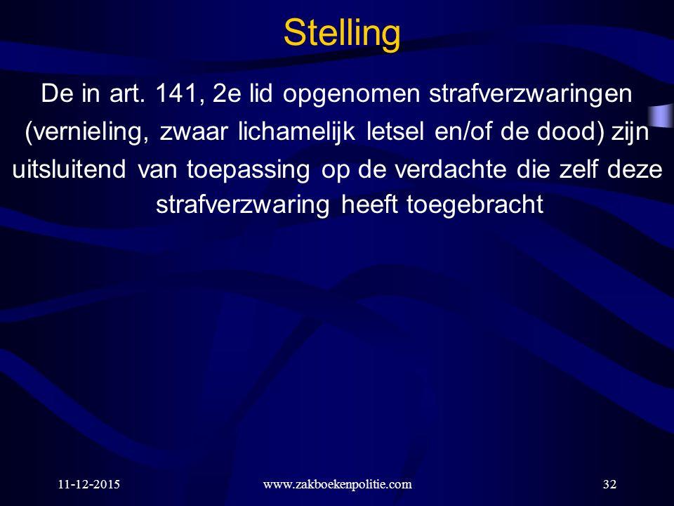 11-12-2015www.zakboekenpolitie.com32 Stelling De in art. 141, 2e lid opgenomen strafverzwaringen (vernieling, zwaar lichamelijk letsel en/of de dood)